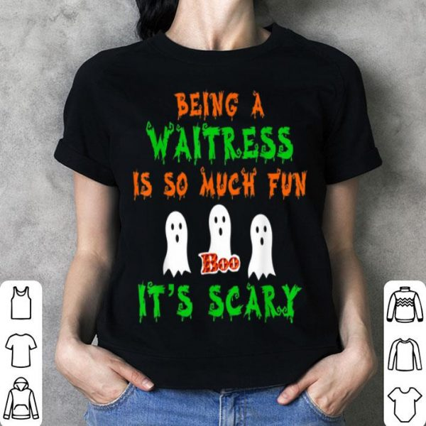 Official Being A Waitress Is So Much Fun It's Scary Halloween Gift shirt