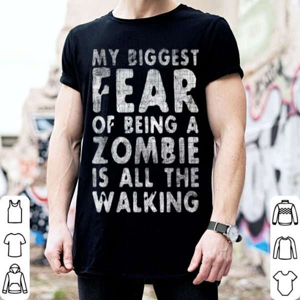 Official Zombie Biggest Fear is all the Walking Halloween shirt