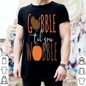 Original Gobble til You Wobble - Funny Thanksgiving shirt