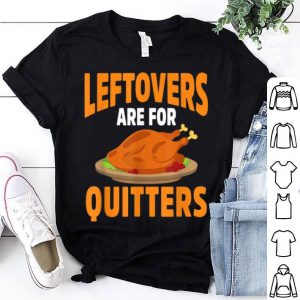 Pretty Leftovers Are For Quitters Funny Thanksgiving shirt