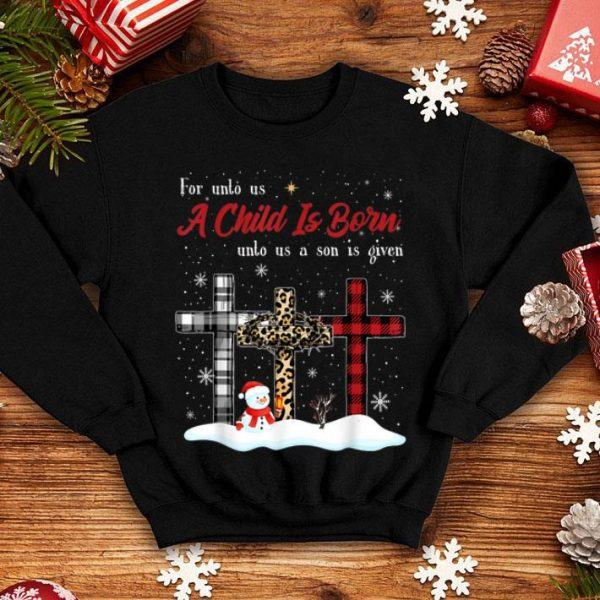 Awesome For Unto Us A Child Is Born Unto Us A Son Is Given Christmas shirt