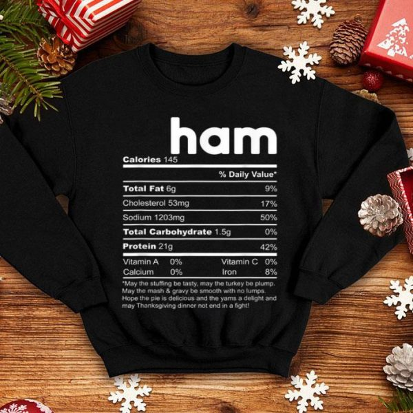 Beautiful Ham Nutrition Facts Funny Thanksgiving Christmas shirt