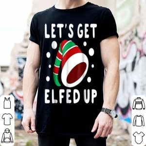 Beautiful Let's Get Elfed Up - Inappropriate Christmas shirt