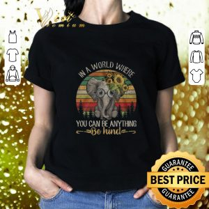 Cool Elephant in a world where you can be anything be kind shirt