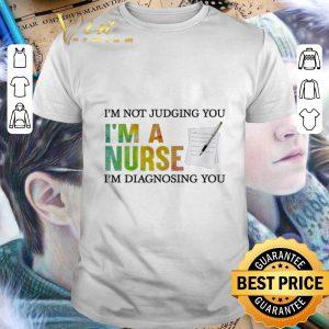Cool I'm not judging you i'm a nurse i'm diagnosing you shirt