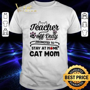 Cool Teacher off duty promoted to stay at home cat mom shirt