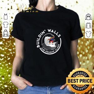 Cool Trump Building Walls and Drinking Claws shirt