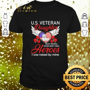 Cool U.S veteran daughter most people never meet their heroes i was shirt