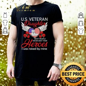 Cool U.S veteran daughter most people never meet their heroes i was shirt 2