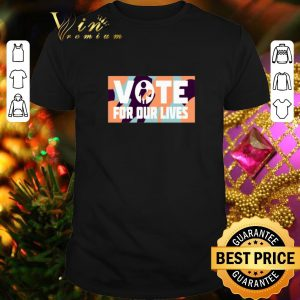 Cool Vote for our lives shirt