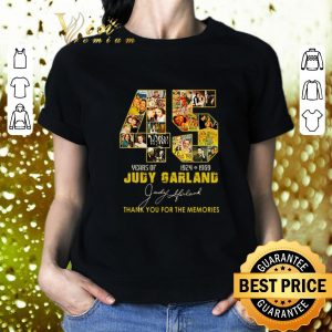 Nice 45 Years of Judy Garland 1924 1969 thank you for the memories shirt 1