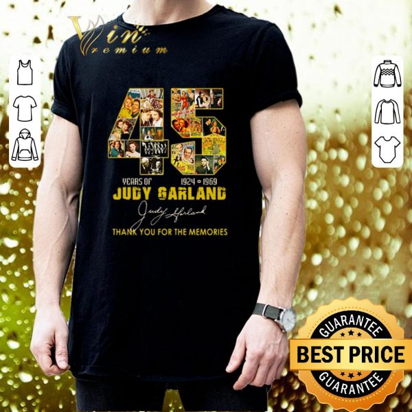 Nice 45 Years of Judy Garland 1924 1969 thank you for the memories shirt