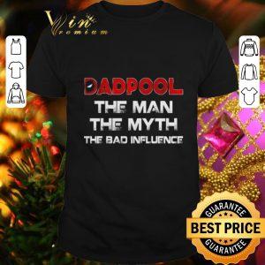 Nice Deadpool Dadpool the man the myth the bad influence shirt