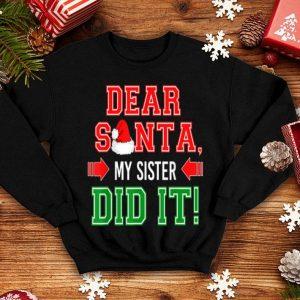 Nice Dear Santa My Sister Did It Funny Family Christmas Gift shirt