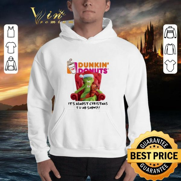 Nice Grinch Dunkin' Donuts it's almost Christmas YU no snow shirt