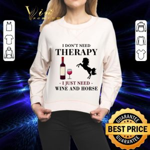 Nice I don't need therapy i just need wine and horse shirt