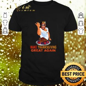 Nice Make Thanksgiving Great Again Trump Mashup Salt Bae Turkey shirt