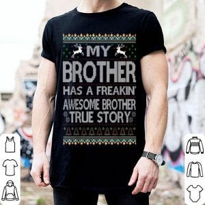 Nice My Brother Has An Awesome Brother Ugly Christmas True Story shirt