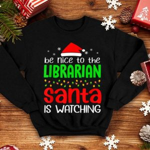 Official Be Nice To The Librarian Santa Is Watching Christmas shirt