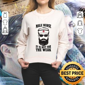 Official Male nurse it is not for the weak shirt