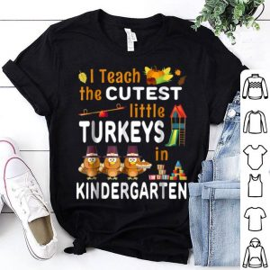Official Teach Cutest Turkey Kindergarten Teacher Thanksgiving shirt