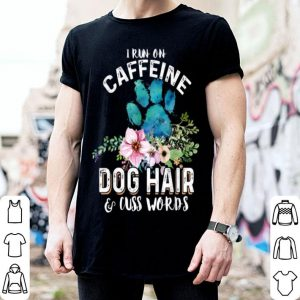 Pretty I run on caffeine Dog hair and cuss words Christmas shirt