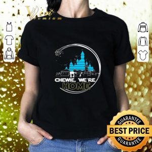Top Disney Chewie we're home Star Wars shirt