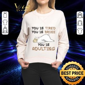 Cool Llama you is tired you is broke you is adulting shirt
