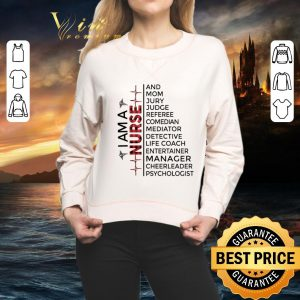 Nice I am a Nurse and mom jury judge referee cheerleader psychologist shirt