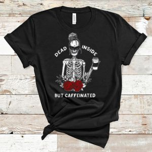 Great Skeleton Rose Flower Dead Inside But Caffeinated shirt