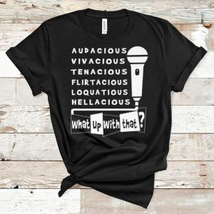 Great What Up With That Audacious Vivacious shirt