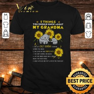 Nice Elephants 5 things you should know about my grandma sunflower shirt