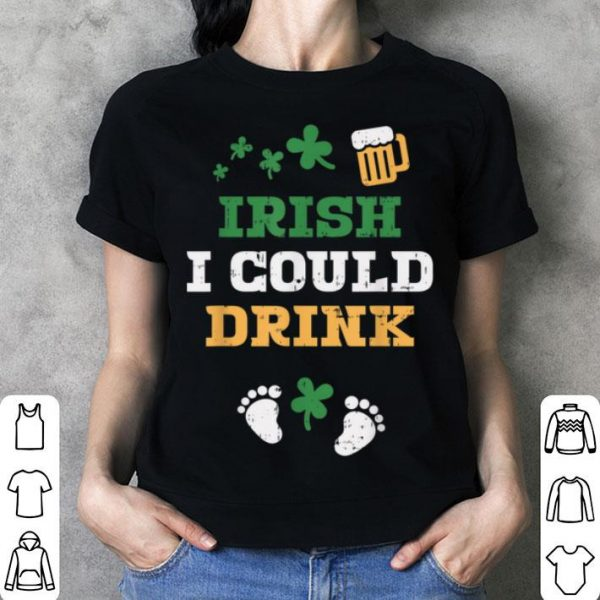 Nice Irish I Could Drink Pregnancy Announcement St Patricks shirt