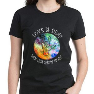 Nice Love Is Deaf Say Less Show More Sign Language shirt 2