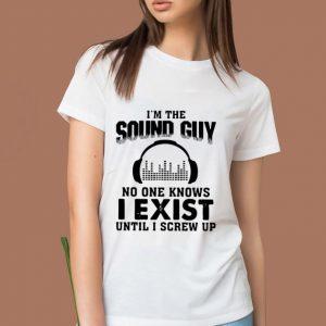 Original I'm The Sound Guy No One Knows I Exist Until I Screw Up shirt 1