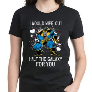 Premium Marvel Thanos I Would Wipe Out Half The Galaxy For You shirt 2
