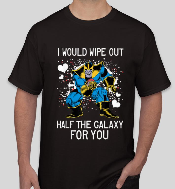 Premium Marvel Thanos I Would Wipe Out Half The Galaxy For You shirt 4 - Premium Marvel Thanos I Would Wipe Out Half The Galaxy For You shirt
