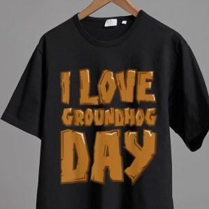 Pretty Groundhog Day - I Love Groundhog Day shirt
