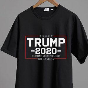 Top Trump 2020 Hurting Your Feelings Isn't A Crime shirt