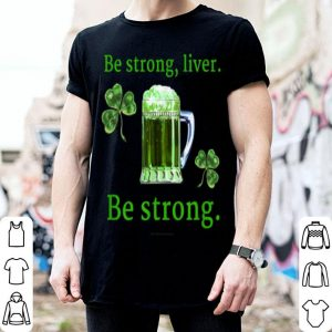 Awesome Funny St. Patrick's Day Strong Liver shirt