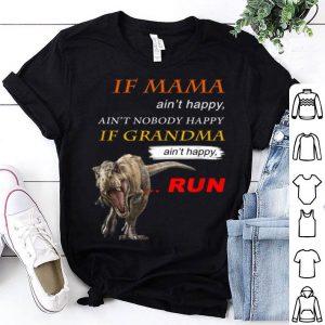 Awesome If Mama Ain't Happy Ain't Nobody Happy If Grandma Dinosaur shirt