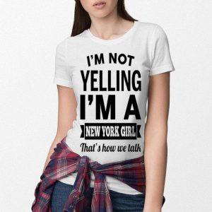 I'm not yelling i'm a New York girl that's how we talk shirt