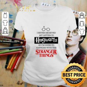 Nice I never received my letter to Hogwarts Hawkings Stranger Things shirt
