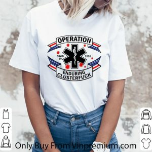 Awesome Operation Enduring Clusterfuck Covid 19 2020 shirt 2