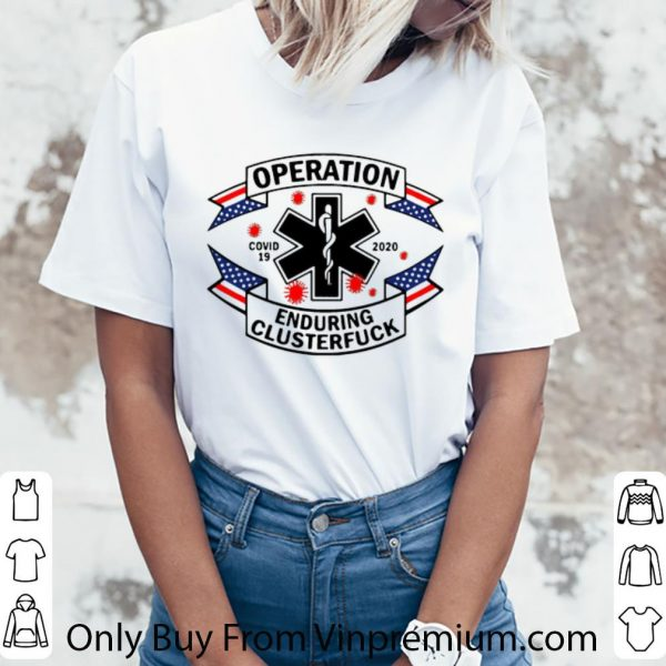 Awesome Operation Enduring Clusterfuck Covid 19 2020 shirt