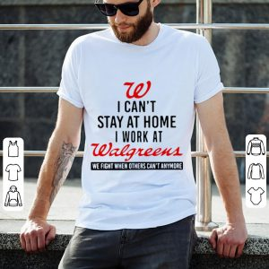 Pretty I Can't Stay At Home I Work At Walgreens We Fight What You Fear shirt 1