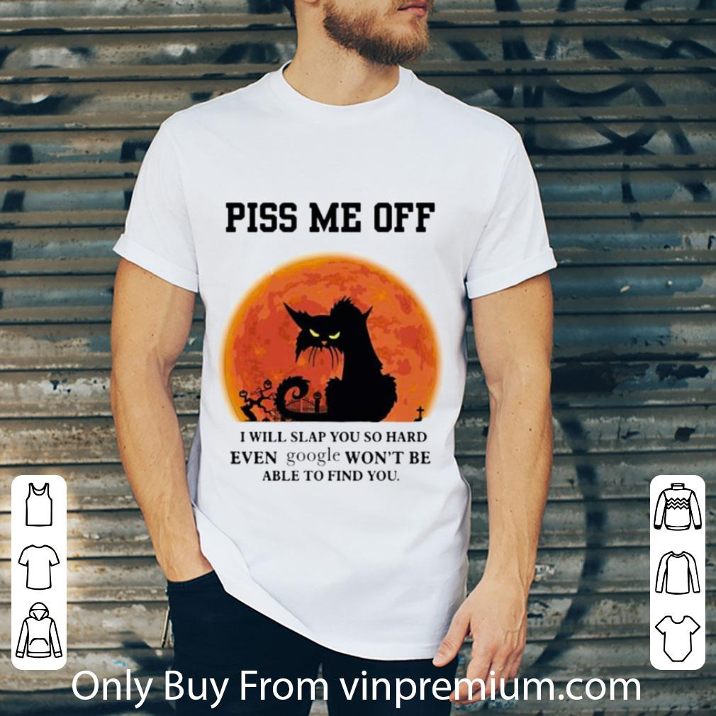 Awesome Black Cat Piss Me Off I Will Slap You So Hand Even Google Halloween shirt