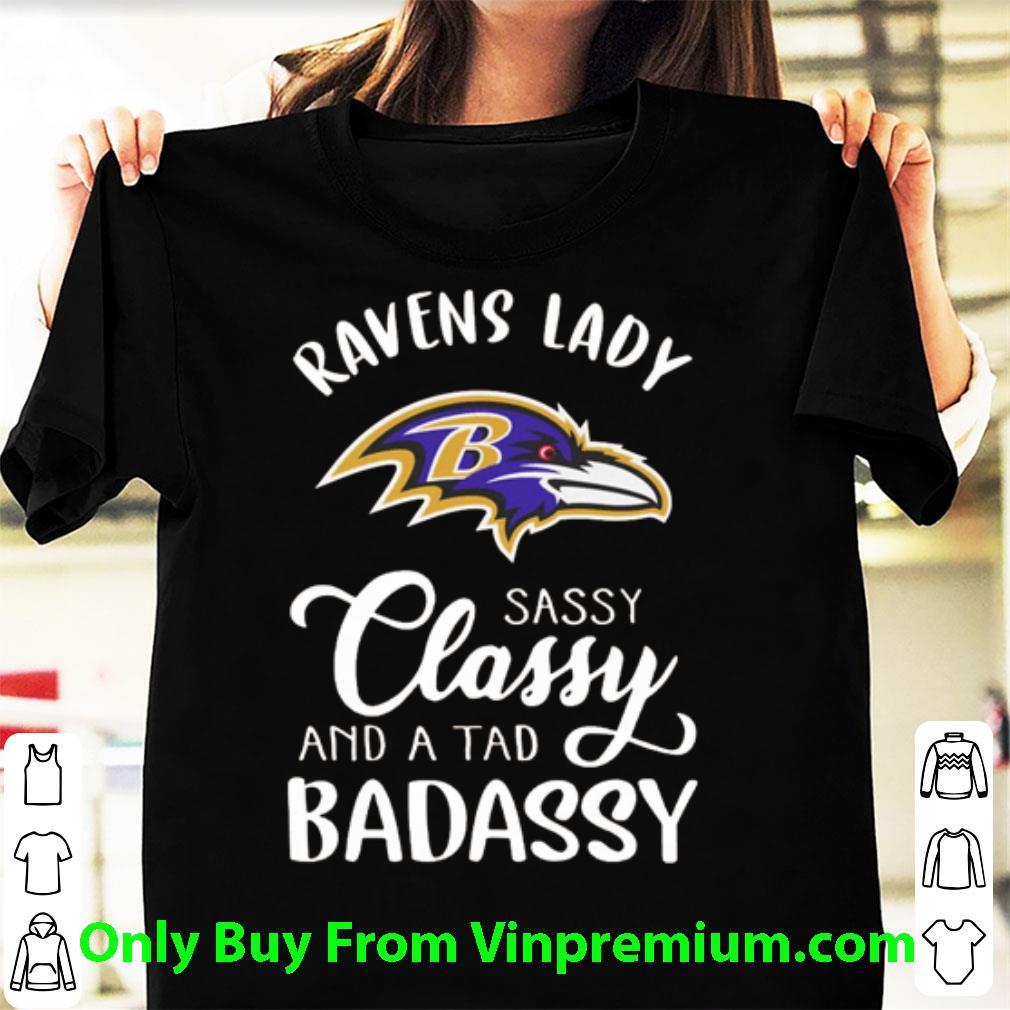 Great Baltimore Ravens Lady Sassy Classy And A Tad Badassy shirt