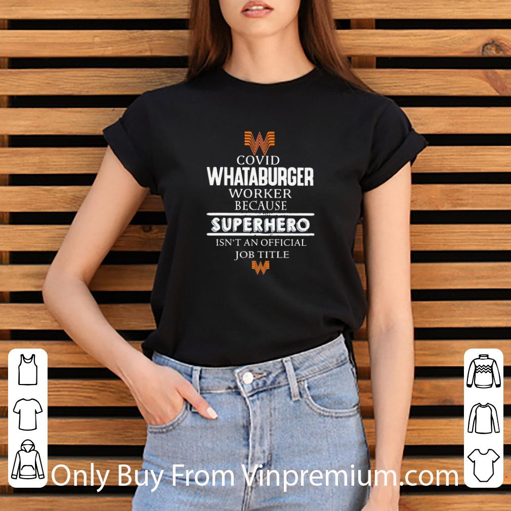 Great Covid-19 Whataburger Because Superhero Isnt An Official Job Title shirt