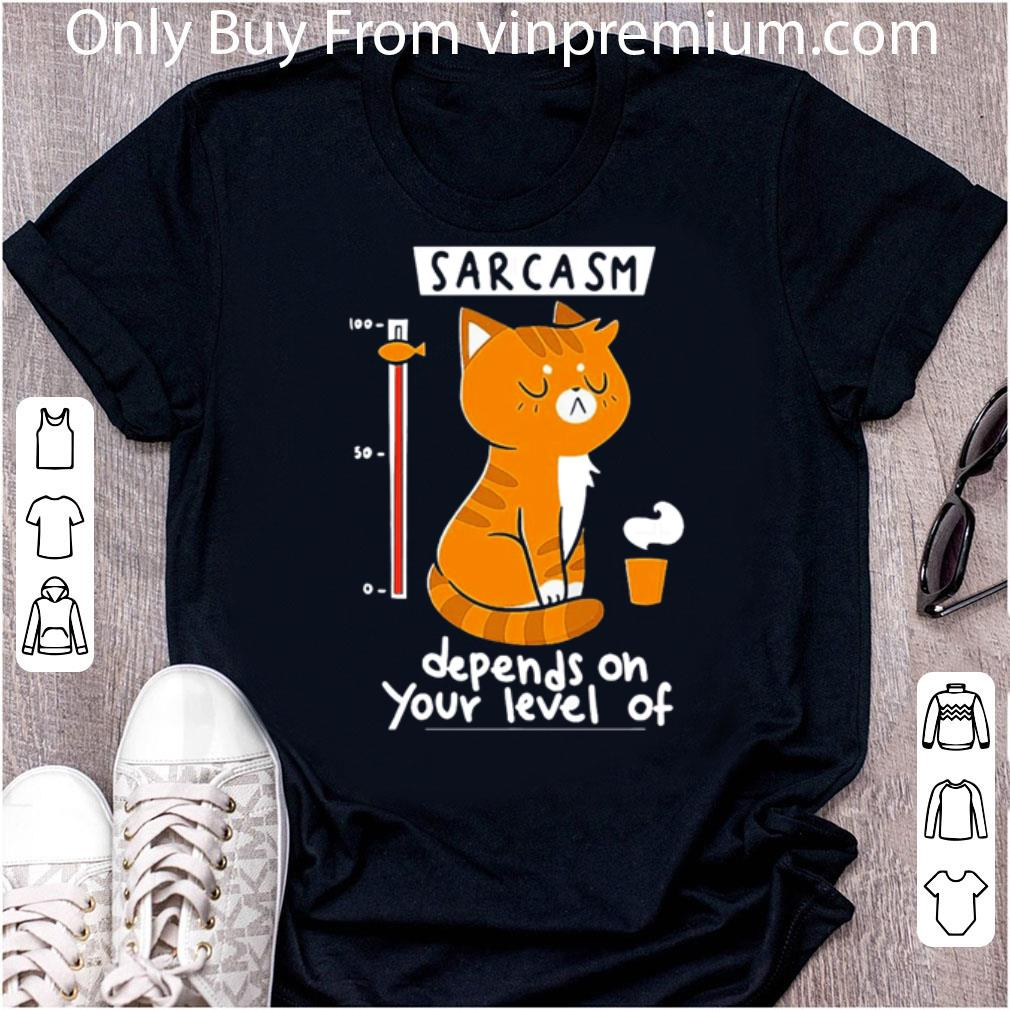 Awesome Sarcasm Depends On Your Level Of Cat shirt